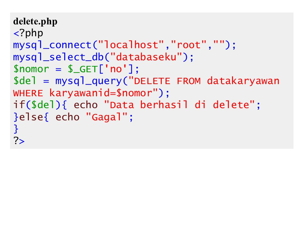 delete.php < php. mysql_connect( localhost , root , ); mysql_select_db( databaseku ); $nomor = $_GET[ no ];